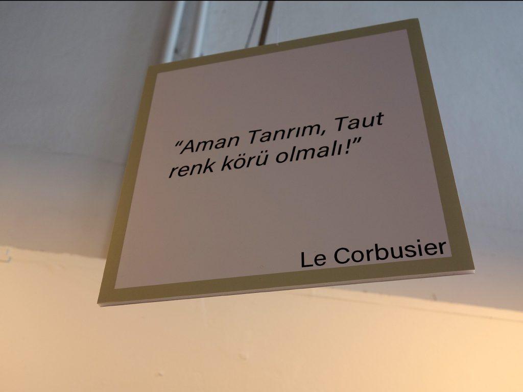 """Mein Gott, Taut muss farbenblind sein!"" Le Corbusier, Istanbul 2018"